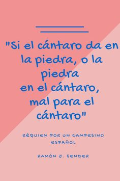 """""""Si el cántaro da en la piedra, o la piedra en el cántaro, mal para el cántaro"""" En: Réquiem por un campesino español / Ramón J. #Sender"""