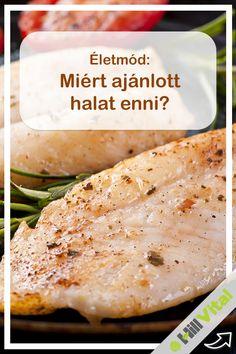A hal egy nagyon egészséges táplálék, nagyon hosszan sorolhatnánk pozitív hatásait. Rendkívül gazdag fehérjében, könnyen emészthető, tele hasznos tápanyagokkal és vitaminokkal. Található benne foszfor, szelén, vas, kálium, kalcium, fluor, valamint a pajzsmirigyműködésnek kedvező jód is.