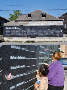 Great idea!   The work of Candy Chang. Using the side of an abandoned house in New Orleans, she made a giant chalkboard with the headline 'Before I die'. There's chalk left there and it's become a space for folks to put up their hopes and dreams.