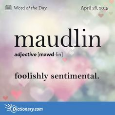 "Definition of ""maudlin,"" an adjective meaning foolishly sentimental. -- Words."