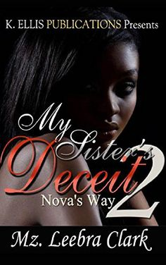 My Sister's Deceit 2: Nova's Way by Mz. Leebra Clark http://www.amazon.com/dp/B01A1AW8MG/ref=cm_sw_r_pi_dp_ByxHwb0GHNXYY