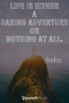 """One of my favorite #travel #quotes - """"Life is either a daring adventure or nothing at all."""" - Helen Keller  En francais: """"La vie est une aventure audacieuse ou rien."""""""