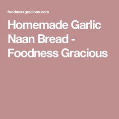 Homemade Garlic Naan Bread - Foodness Gracious