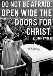 """Do not be afraid..."" - St. John Paul II (Image result for st pope john paul ii quotes)"