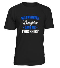 "# My Favorite Daughter Gave Me This Shirt .  Special Offer, not available in shops      Comes in a variety of styles and colours      Buy yours now before it is too late!      Secured payment via Visa / Mastercard / Amex / PayPal      How to place an order            Choose the model from the drop-down menu      Click on ""Buy it now""      Choose the size and the quantity      Add your delivery address and bank details      And that's it!      Tags: Great gift for Mother's Day. For all the…"