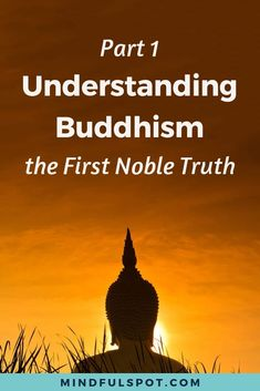 Understanding Buddhism: the First Noble Truth - Mindful Spot - Understanding Buddhism: learn how Buddha's early years as a prince affected his future realization of the First Noble Truth - Dukkha. Click through to read the post. Buddhism for beginners. Guided Mindfulness Meditation, What Is Mindfulness, Meditation Benefits, Chakra Meditation, Meditation Music, Meditation Quotes, Meditation Space, Meditation Exercises, Meditation Videos