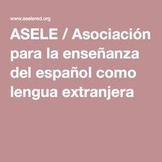 ASELE / Asociación para la enseñanza del español como lengua extranjera |