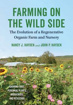 One farm's decades-long journey into regenerative agriculture—and how these methods enhance biodiversity, pollinators, and soil health Northern Vermont's Nancy and John Hayden have spent the Sustainable Farming, Organic Farming, Natural Farming, Sustainable Style, Organic Gardening, Organic Fruit, Organic Vegetables, Permaculture Principles, Permaculture Design