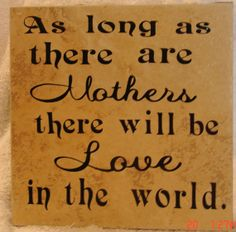 As long as there are Mothers there will be love in by VINYLandBOWS, $9.00
