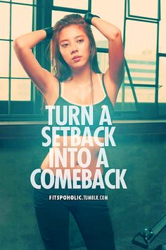 Love this quote: turn a setback into a comeback