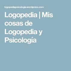 Logopedia | Mis cosas de Logopedia y Psicología