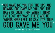 God Gave Me You http://media-cache3.pinterest.com/upload/102808803963298776_YSCHrsIH_f.jpg bluecollarbelle words