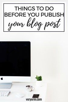 Things to Do Before You Publish Your Blog Post | Not sure if your blog post is quite perfect yet? You're not alone - blogging can be confusing! Click through to read what you should be doing before you publish your blog post - Very Erin Blog