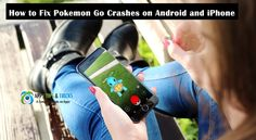 How to Fix Pokemon Go Crashes on Android and iPhone