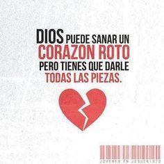 Dios puede sanar un corazón roto, pero tienes que darle todas las piezas