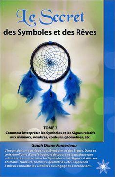 Le Secret des Symboles et des Rêves - Tome 3 - S.Diane Pomerleau