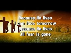 Because He Lives I Can Face Tomorrow - Worship Song With Lyrics - YouTube