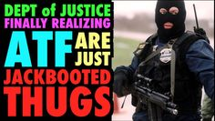 DOJ realizes ATF are just Jackbooted Thugs?, Published on Sep 16, 2016 (https://www.youtube.com/watch?v=_Ql0MalL5U0)