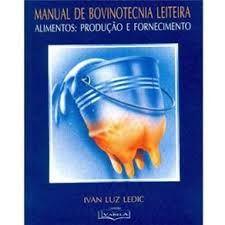 6. Continuidade - Manual de Bovinotecnia Leiteira - Alimentos: Produção e Fornecimento, Ivan Luz Ledic, Editora Varela, 2002.
