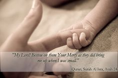 """Dua for parents: And lower to them the wing of humility out of mercy and say, """"My Lord, have mercy upon them as they brought me up (when I was small)."""" - Al-Isra' The Night Journey 17: 24"""
