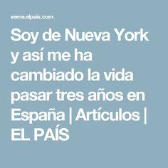 Soy de Nueva York y así me ha cambiado la vida pasar tres años en España | Artículos | EL PAÍS