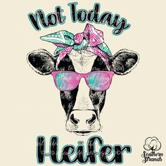Not Today Heifer Cow Sublimation Transfer Heifer Cow, Daily Inspiration Quotes, Textiles, Print And Cut, Free Design, Colorful Backgrounds, Wall Art Prints, Colorful Shirts, Screen Printing