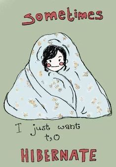 Sometimes I just want to hibernate. Today is one of those days. Ouch. It's a sweatpants make my skin hurt kind of day.