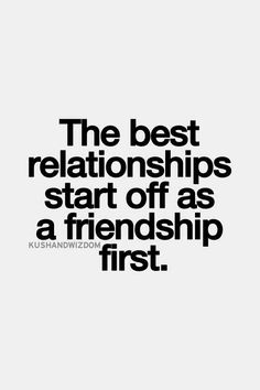 True! We were friends for a year before we started dating