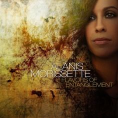 Check out: Flavors Of Entanglement (2008) - Alanis Morissette See: http://lyrics-dome.blogspot.com/2017/01/flavors-of-entanglement-2008-alanis.html #lyricsdome