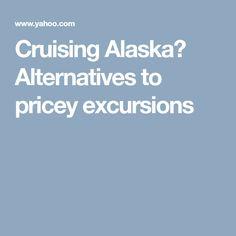 Cruising Alaska? Alternatives to pricey excursions