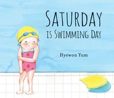 Saturday Is Swimming Day by Hyewon Yum Learning to swim can be hard, especially when fear gets in the way. With a little encouragement from the  swimming instructor, one little girl overcomes her fear. Author and illustrator Hyewon Yum shows that bravery and encouragement can help overcome your fears.