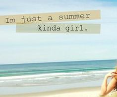 I'm just a summer kind of girl...