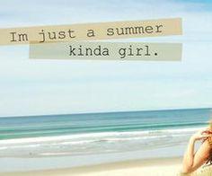 summer kinda girl...yep that's me!
