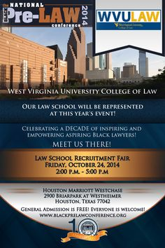 West Virginia University College of Law will be represented at this year's Law School Recruitment Fair at the 10th Annual National Black Pre-Law Conference on Friday, October 24, 2014 from 2:00 p.m. until 5:00 p.m. at the Houston Marriott Westchase in Houston, Texas. Registration is FREE! We'd love to meet you there! http://www.blackprelawconference.org/ #blackprelawconference #recruitingfutureblacklawyers