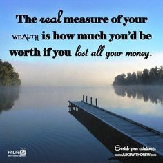 Real wealth ~ instead of lamenting money woes, turn your thoughts toward more positive structure.