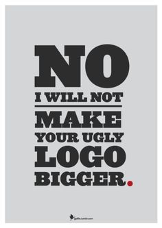 no-i-will-not-make-your-ugly-logo-bigger-nightmare-client-poster