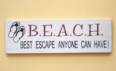 B. E. A. C. H.   =  Best Escape Anyone Can Have  (The best sign I've ever seen!)
