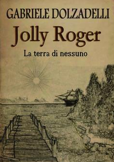 """""""La terra di nessuno"""" (Jolly Roger #1) di Gabriele Dolzadelli Recensione su http://wp.me/p4V1g9-Ac"""