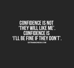 It's not. I'm awesome, but 'i'll be fine if I'm not awesome.' ....so tires of pampas being mistaken for confidence