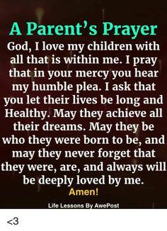 I pray my humble plea. Prayers For My Daughter, Prayer For My Family, Prayer For Parents, Prayer For My Children, My Children Quotes, Quotes For Kids, Prayers For My Boyfriend, Prayer Scriptures, Bible Prayers