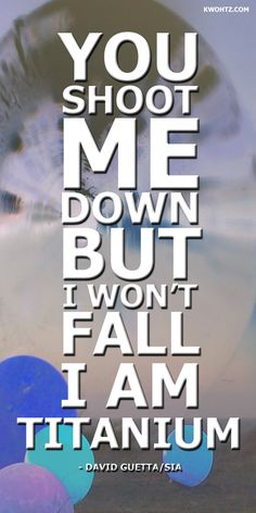I WON'T FALL! maybe im down right now but i promise you i'll come back stronger than ever!
