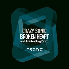 RELEASE: Broken Heart ARTIST: Crazy Sonic REMIXERS: Drunken Kong LABEL: Tronic GENRE: Techno ORIGINAL RELEASED 2016-10-31