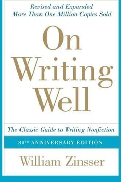 On writing well : the classic guide to writing nonfiction / William Zinsser