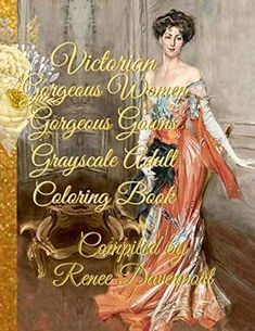 [PDF DOWNLOAD] Victorian Gorgeous Women Gorgeous Gowns Grayscale Adult Coloring Book by Renee Davenport Free Epub Tattoo Coloring Book, Coloring Books, Colouring, Victorian Women, Victorian Era, Polychromos, Shades Of Grey, Book Publishing, Adulting