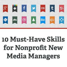 """10 Must-Have Skills for Nonprofit New Media Managers - """"1) Creative thinking 2) Good writing skills 3) Experience 4) Photo and video editing ability..."""""""
