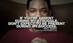 si estas ausente en mi lucha no esperes estar presente en mi éxito