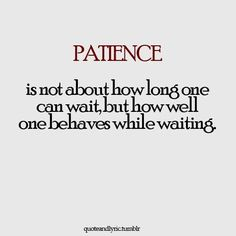 Patience requires patience.