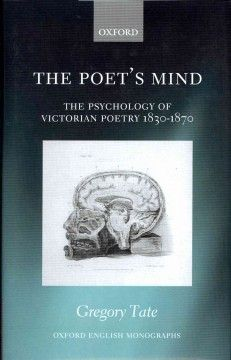 The poet's mind : the psychology of Victorian poetry, 1830-1870 / Gregory Tate.