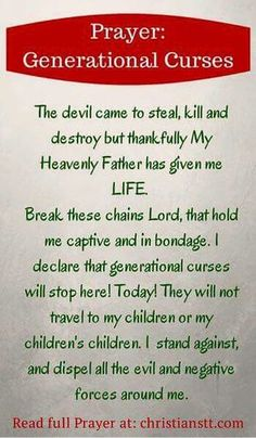 Prayer: Breaking Free from Generational Curses. I just recently discussed the subject of generational curses to my son. It was all due to a comment he was told by others concerning health related issues being handed down from one family member to another. Prayer Scriptures, Bible Prayers, Faith Prayer, God Prayer, Prayer Quotes, Power Of Prayer, Prayer Room, Prayer To Break Curses, Deliverance Prayers