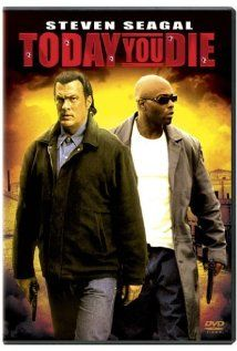 Today You Die - Say  what you  will  about Steven Seagal,  but  I always love all the action in  his movies.